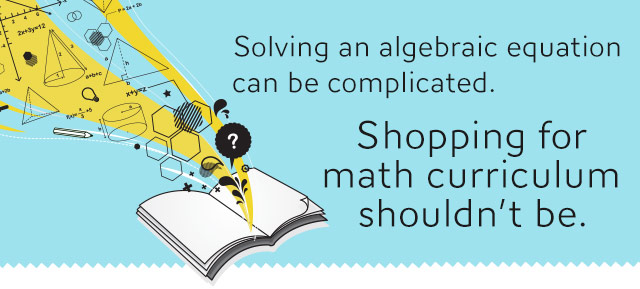 Solving an algebraic equation can be complicated. Shopping for math curriculum shouldn't be.