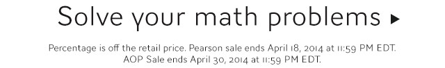 Solve your math problems! (Percentage is off the retail price. Pearson sale ends April 18, 2014 at 11:59PM EDT. AOP Sale ends April 30,2014 at 11:59 PM EDT.