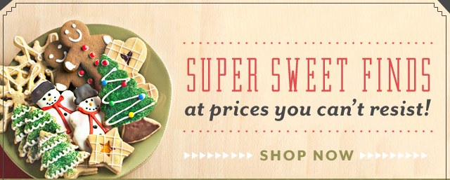 Super sweet finds at prices you can't resist!