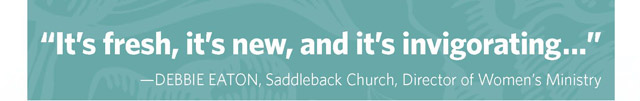 """It's fresh, it's new, and it's invigorating..."" -Debbie Eaton, Saddleback Church"