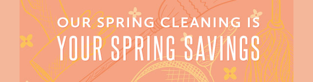 Our spring cleaning is your spring savings!