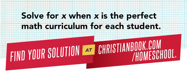 Find your math curriculum solution at Christianbook.com/homeschool.