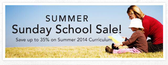 Summer Sunday School Sale! Save up to 35% on Summer 2014 Curriculum