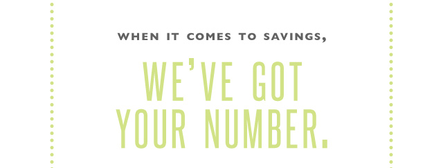 When it comes to savings, we've got your number.