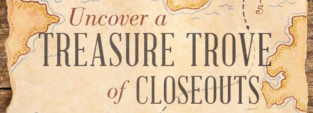 Uncover a Treasure Trove of Closeouts