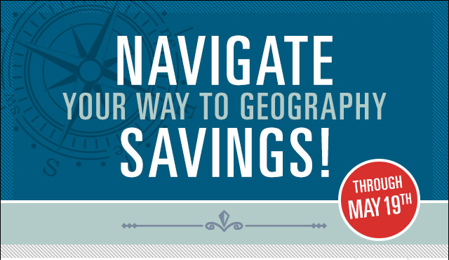 Navigate your way to geography savings! Through May 19th.