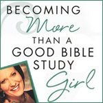 More than a Good Bible Study Girl...