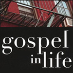 The Gospel in Life