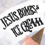 Jesus, Bombs, and Ice Cream