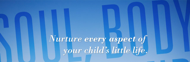 Soul, Body & Mind: Nurture every aspect of your child's little life.