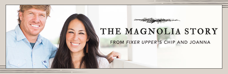 The Magnolia Story, by Chip & Joanna Gaines