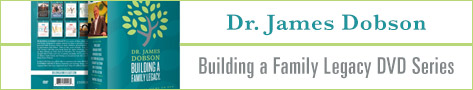 Building a Family Legacy, by Dr. James Dobson