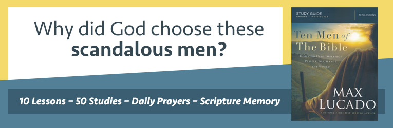 Ten Men of the Bible, by Max Lucado