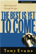 The Best is Yet to Come: Bible Prophecies Throughout the Ages - eBook