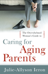 The Overwhelmed Woman's Guide to...Caring for Aging Parents - eBook
