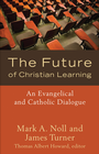 more information about Future of Christian Learning, The: An Evangelical and Catholic Dialogue - eBook
