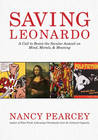 more information about Saving Leonardo: A Call to Resist the Secular Assault on Mind, Morals, and Meaning - eBook