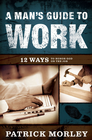more information about A Man's Guide to Work: 12 Ways to Honor God on the Job - eBook