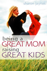more information about Being a Great Mom, Raising Great Kids - eBook