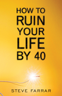 more information about How to Ruin Your Life By 40 - eBook