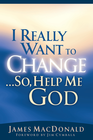 more information about I Really Want to Change...So, Help Me God - eBook