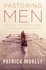 more information about Pastoring Men: What Works, What Doesn't, and Why It Matters Now More Than Ever - eBook