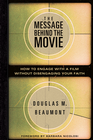 more information about The Message Behind the Movie: How to Engage with a Film Without Disengaging Your Faith - eBook