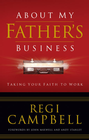 more information about About My Father's Business: Taking Your Faith to Work - eBook