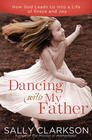 more information about Dancing with My Father: How God Leads Us into a Life of Grace and Joy - eBook