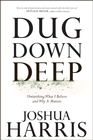 more information about Dug Down Deep: Unearthing What I Believe and Why It Matters - eBook