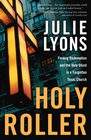 more information about Holy Roller: Finding Redemption and the Holy Ghost in a Forgotten Texas Church - eBook