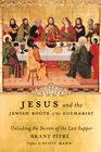 more information about Jesus and the Jewish Roots of the Eucharist: Unlocking the Secrets to the Last Supper - eBook