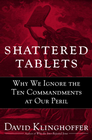 more information about Shattered Tablets: Why We Ignore the Ten Commandments at Our Peril - eBook