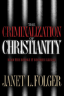 more information about The Criminalization of Christianity: Read This Book Before It Becomes Illegal! - eBook