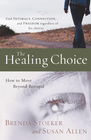 more information about The Healing Choice: How to Move Beyond Betrayal - eBook