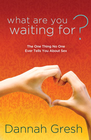 more information about What Are You Waiting For?: The One Thing No One Ever Tells You About Sex - eBook