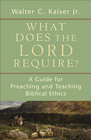 more information about What Does the Lord Require?: A Guide for Preaching and Teaching Biblical Ethics - eBook