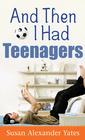 more information about And Then I Had Teenagers: Encouragement for Parents of Teens and Preteens - eBook