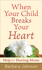 more information about When Your Child Breaks Your Heart: Help for Hurting Moms - eBook