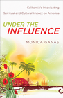 more information about Under the Influence: California's Intoxicating Spiritual and Cultural Impact on America - eBook
