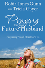 more information about Praying for Your Future Husband: Preparing Your Heart for His - eBook