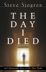 more information about The Day I Died: An Unforgetable Story of Life After Death - eBook