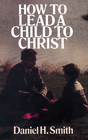 more information about How to Lead a Child to Christ - eBook