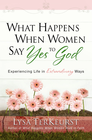 more information about What Happens When Women Say Yes to God: Experiencing Life in Extraordinary Ways - eBook