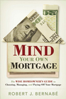 more information about Mind Your Own Mortgage: The Wise Homeowner's Guide to Choosing, Managing, and Paying Off Your Mortgage - eBook