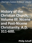 more information about History of the Christian Church, Volume III: Nicene and Post-Nicene Christianity. A.D. 311-600. - eBook