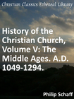 more information about History of the Christian Church, Volume V: The Middle Ages. A.D. 1049-1294. - eBook