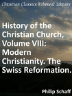 more information about History of the Christian Church, Volume VIII: Modern Christianity. The Swiss Reformation. - eBook