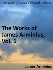 more information about Works of James Arminius, Vol. 1 - eBook