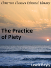 more information about Practice of Piety: Directing a Christian How to Walk, that He May Please God. - eBook